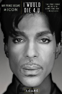 I Would Die 4 U: Why Prince Became An Icon, Touré